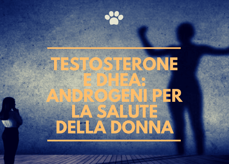 Testosterone e DHEA: Androgeni per la salute della donna